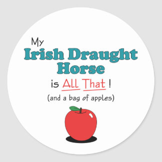 My Irish Draught Horse is All That! Funny Horse Classic Round Sticker