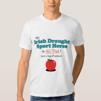 My Irish Draught Sport Horse is All That! T-shirt
