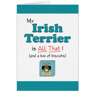 My Irish Terrier is All That! Greeting Card