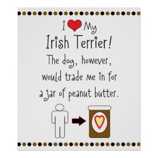 My Irish Terrier Loves Peanut Butter Poster