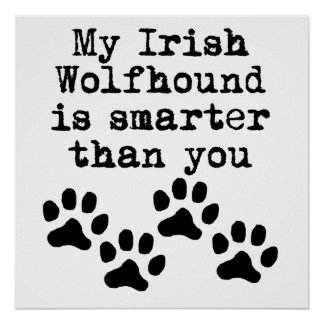 My Irish Wolfhound Is Smarter Than You Print