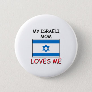 My Israeli Mom Loves Me Pinback Button