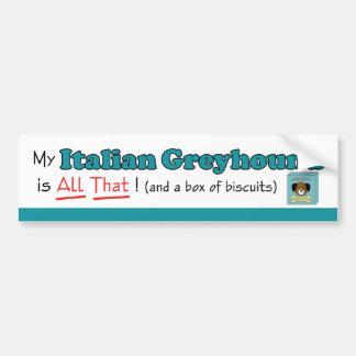 My Italian Greyhound is All That! Car Bumper Sticker