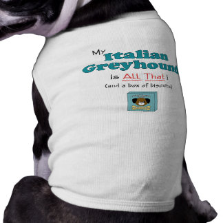 My Italian Greyhound is All That Pet T-shirt