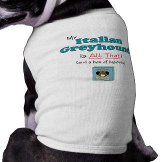 My Italian Greyhound is All That! Shirt