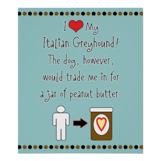 My Italian Greyhound Loves Peanut Butter Poster