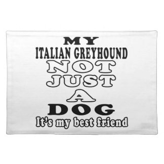 My Italian Greyhound Not Just A Dog Place Mat
