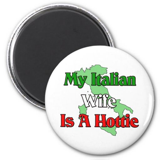 My Italian Wife Is A Hottie 2 Inch Round Magnet