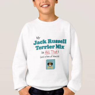 My Jack Russell Terrier Mix is All That! Sweatshirt