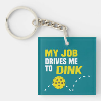 """My Job Drives Me to Dink"" Pickleball Keychain"