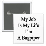My Job Is My Life I'm A Bagpiper Pinback Button