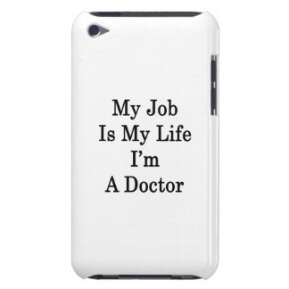 My Job Is My Life I'm A Doctor iPod Touch Covers