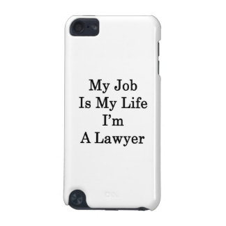 My Job Is My Life I'm A Lawyer iPod Touch 5G Case