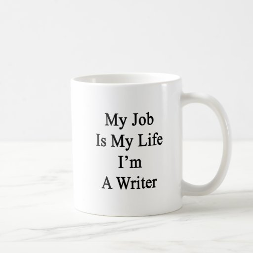 My Job Is My Life I'm A Writer Classic White Coffee Mug