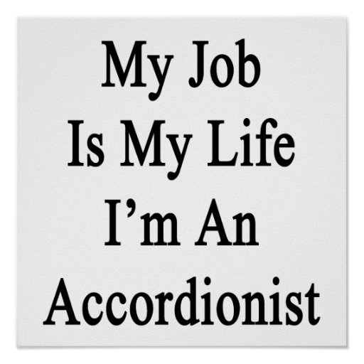 My Job Is My Life I'm An Accordionist Poster