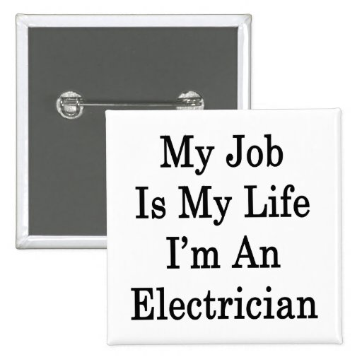 My Job Is My Life I'm An Electrician 2 Inch Square Button
