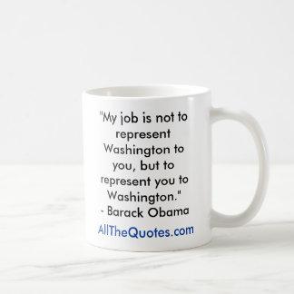 """""""My job is not to represent Washington to you, ... Coffee Mug"""