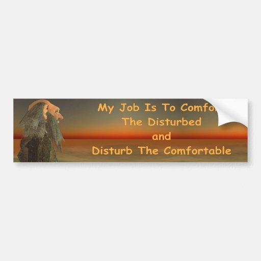 my job is to comfort the disturbed bumper sticker