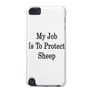 My Job Is To Protect Sheep iPod Touch (5th Generation) Covers