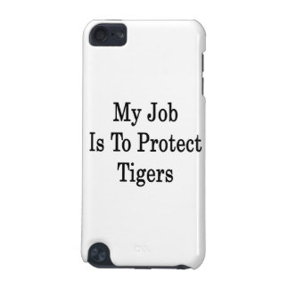 My Job Is To Protect Tigers iPod Touch 5G Case
