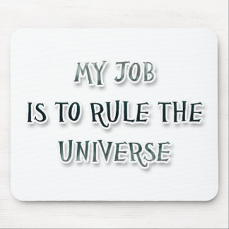 My Job Is To Rule The Universe Mousepads