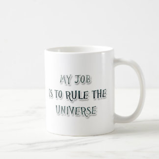 My Job Is To Rule The Universe Classic White Coffee Mug