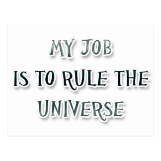 My Job Is To Rule The Universe Postcard
