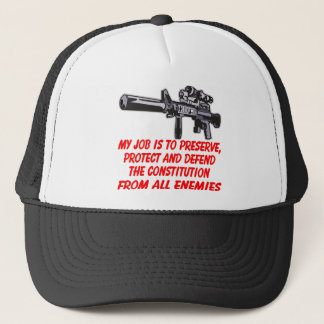 My Job Preserve Protect & Defend The Constitution Trucker Hat