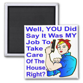 My Job To Take Care Of The House Magnet