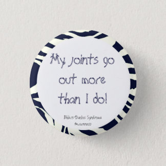 My Joints Go Out More Than I Do! (EDS Awareness) Pinback Button