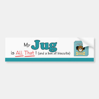 My Jug is All That! Bumper Sticker