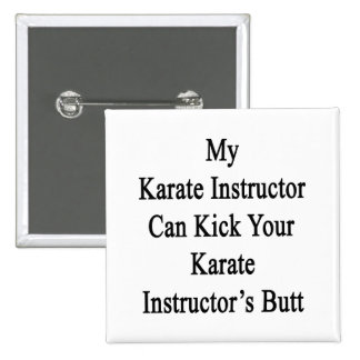 My Karate Instructor Can Kick Your Karate Instruct 2 Inch Square Button