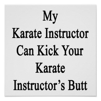 My Karate Instructor Can Kick Your Karate Instruct Poster