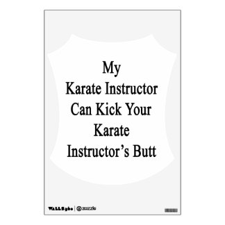 My Karate Instructor Can Kick Your Karate Instruct Wall Sticker