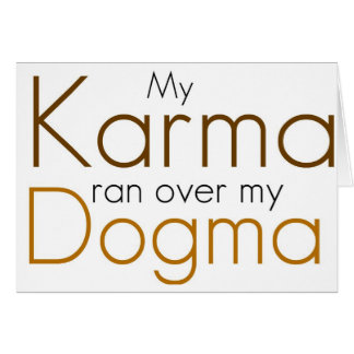 My Karma ran over my Dogma Card