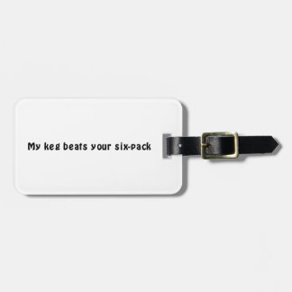 My Keg Beats Your Six-Pack Bag Tag