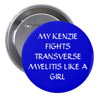MY KENZIE FIGHTS TRANSVERSE MYELITIS LIKE A GIRL PINBACK BUTTON