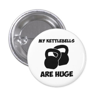 My Kettlebells Are Huge Workout Pinback Buttons