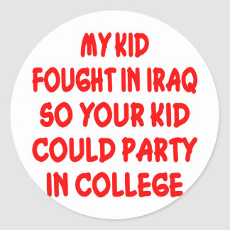 My Kid Fought In Iraq So Your Kid Could Party Classic Round Sticker