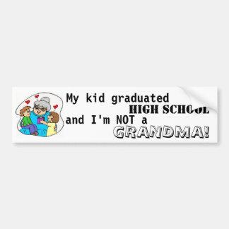 My kid graduated high school and I'm not a grandma Car Bumper Sticker