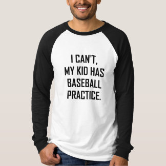 My Kid Has Baseball Practice Funny T-Shirt