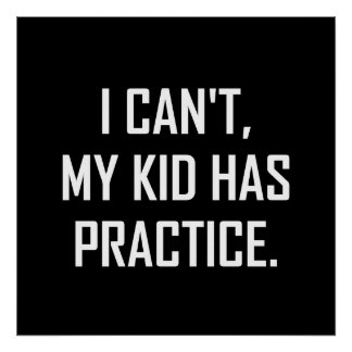 My Kid Has Practice Funny Poster