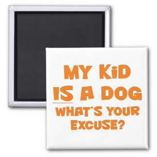 My kid is a dog; your excuse 2 inch square magnet