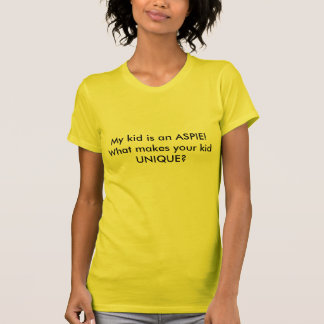 My kid is an ASPIE!  What makes your kid UNIQUE? T-Shirt