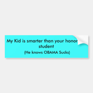 My Kid is smarter than your honor roll student,... Car Bumper Sticker