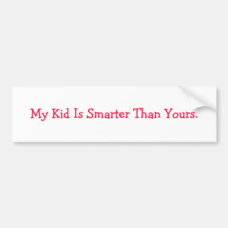 My Kid Is Smarter Than Yours. Car Bumper Sticker
