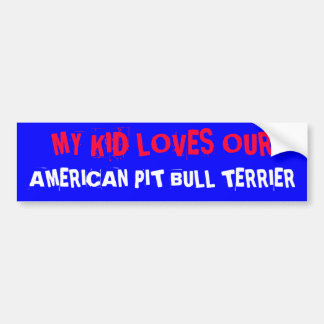 MY KID LOVES OUR, AMERICAN PIT BULL TERRIER BUMPER STICKER
