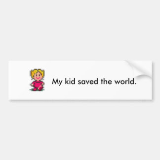My kid saved the world. car bumper sticker