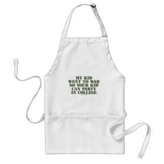 My Kid Went To War So Your Kid Can Party In Colleg Adult Apron