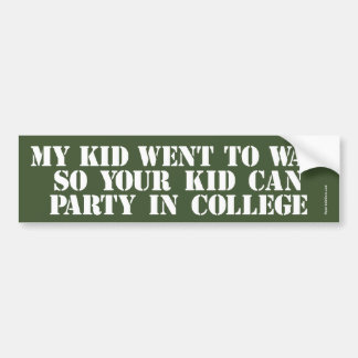My Kid Went To War So Your Kid Can Party In Colleg Car Bumper Sticker